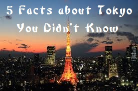 Learn 5 interesting facts about Tokyo Japan