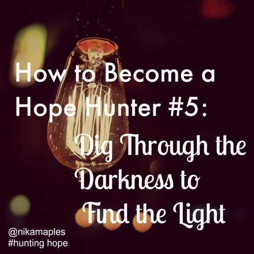 How to Become a Hope Hunter #5: Dig Through the Darkness to Find the Light