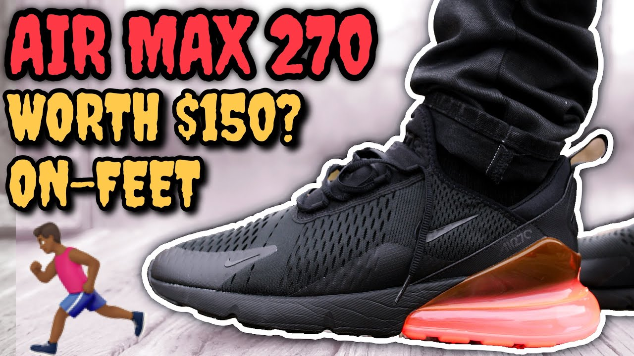 NIKE AIR MAX 270 ON FEET WORTH 150 WATCH BEFORE YOU BUY EVERYTHING YOU NEED TO KNOW - NIKE AIR MAX 270 ON FEET! WORTH $150!? WATCH BEFORE YOU BUY! EVERYTHING YOU NEED TO KNOW!