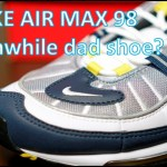 REVIEW & ON-FEET – Air Max 98 – Worthy dad shoe?