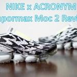 REVIEW & ON-FEET Nike x Acronym Vapormax Moc 2