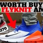 Worth Buying?! Nike AIR MAX 270 FLYKNIT vs AM270!