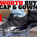 WORTH BUYING? $250 AIR JORDAN XI 'CAP AND GOWN' REVIEW!