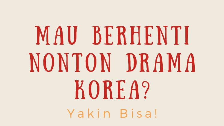 Mau Berhenti Nonton Drama Korea? Yakin Bisa!