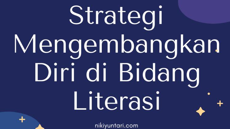 Strategi Mengembangkan Diri di Bidang Literasi