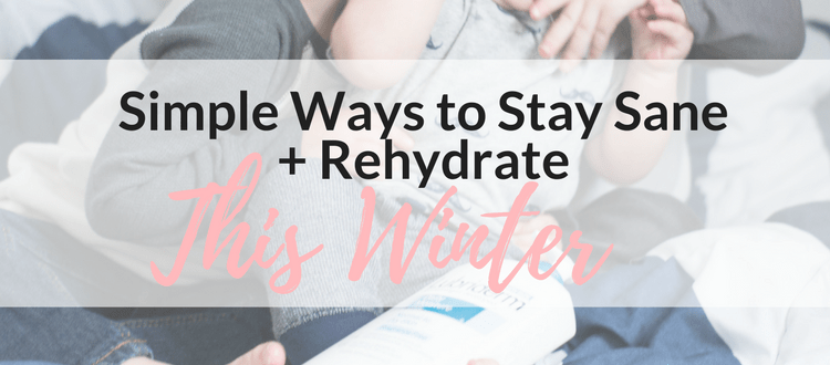 Simple Ways to Stay Sane + Rehydrate This Winter