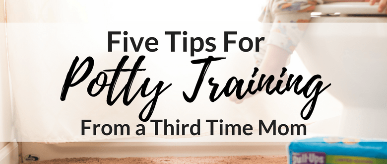 Five Tips for Potty Training from a Third Time Mom