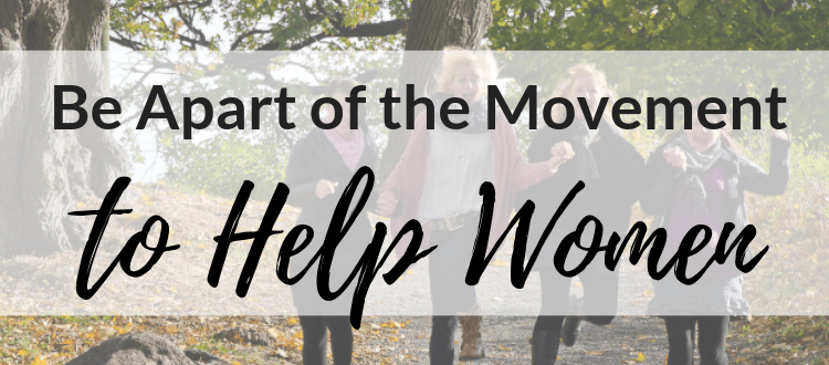 Be Apart of the Movement to Help Women