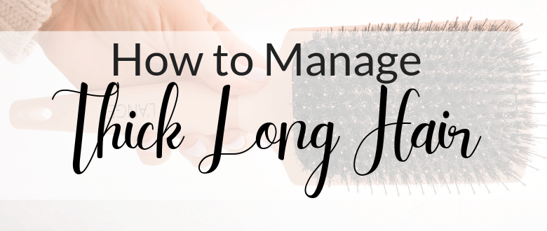 How To Manage Thick Long Hair