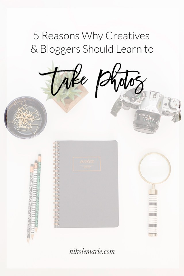 5 Reasons Why Bloggers & Creatives Should Learn to Take Photos