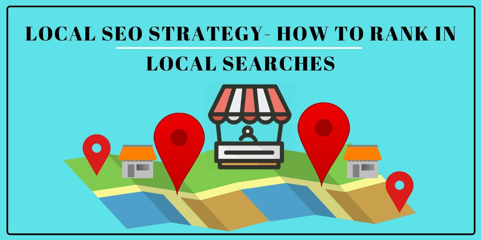 Local SEO Strategy-How To Rank in Local Searches