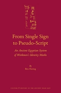 "Ben Haring ""From Single Sign to Pseudo-Script. An Ancient Egyptian System of Workmen's Identity Marks"""