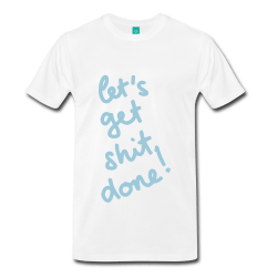let's get shit done! t-shirt mens