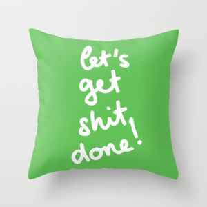 let's get shit done pillow