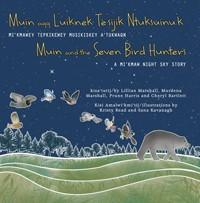Muin and the Seven Bird Hunters/Muin aqq L'uiknek te'sijik Ntuksuinu'k