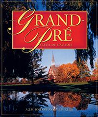 Grand-Pré: Coeur de L'Acadie