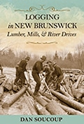 Logging in New Brunswick, Lumber, Mills & River Drives