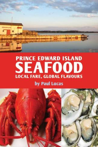 Prince Edward Island Seafood : Local Fare, Global Flavours