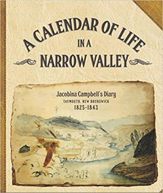 Calendar of Life in a Narrow Valley: Jacobina Campbell's Diary, Taymouth, NB 1825-1843