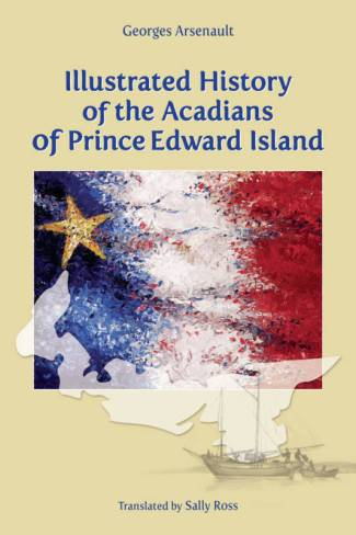 Illustrated History of the Acadians of Prince Edward Island