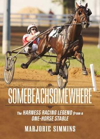 Somebeachsomewhere : A Harness Racing Legend from a One-Horse Stable