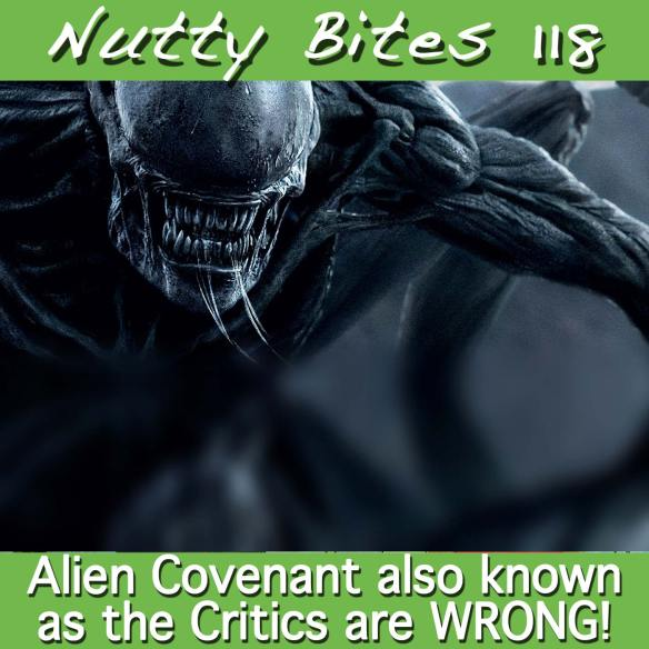 Nutty Bites 118: Alien Covenant or the Critics are WRONG!