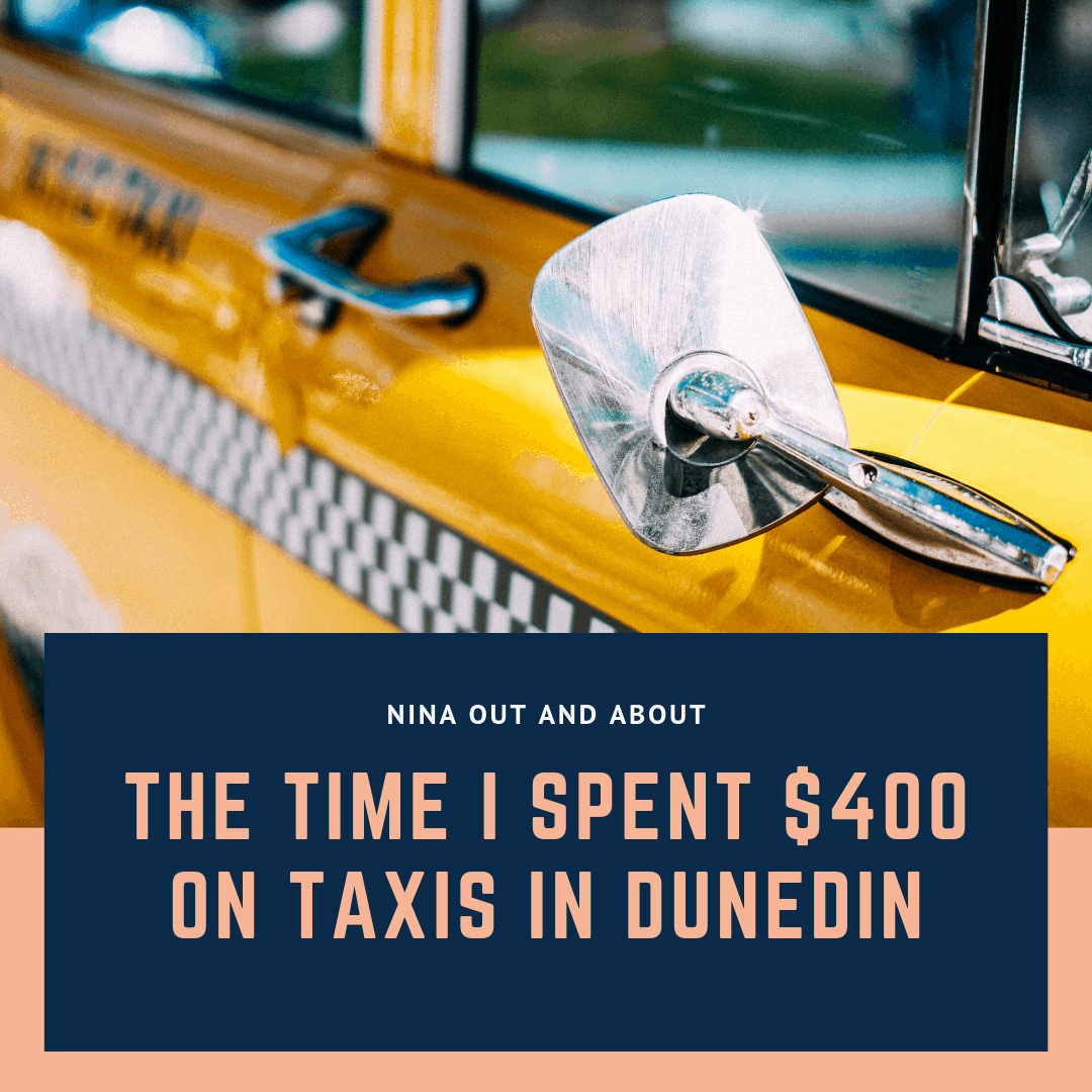 The Time I Spent a $400 on Taxis in Dunedin