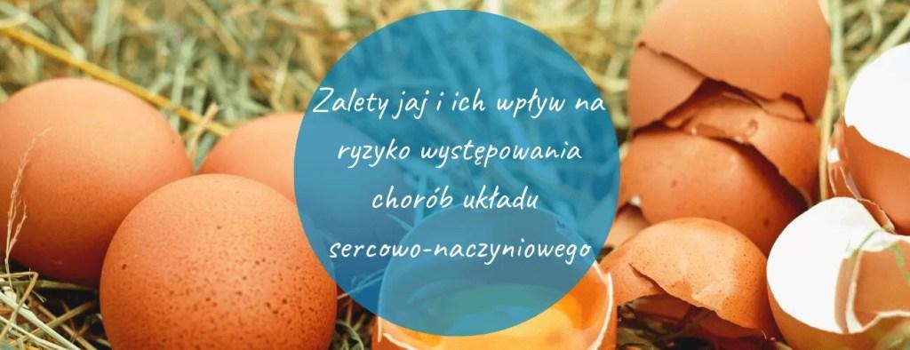 Zalety jaj i ich wpływ na ryzyko występowania chorób układu sercowo-naczyniowego - jajka a cholesterol