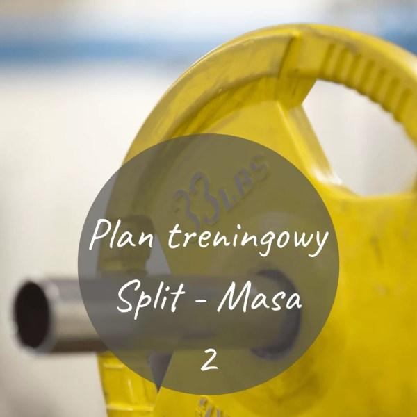 """Plan treningowy """"Split - Masa 2"""" - plan treningowy"""