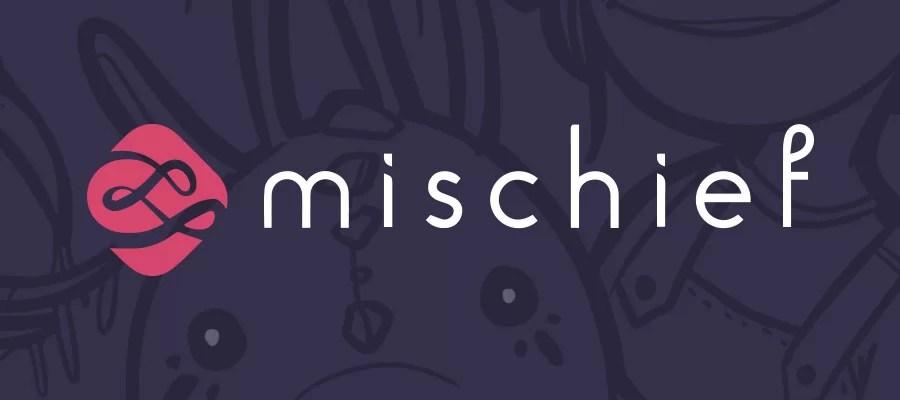 Making (with) Mischief
