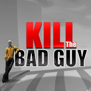 Titre de Kill the Bad Guy