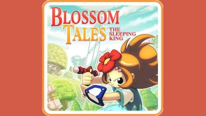 Blossom Tales: The Sleeping King (Switch) Game Hub