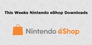 this weeks Nintendo eShop downloads