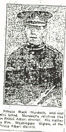 Private Mac Murdoch, who was also killed. Murdoch's relatives live in Prince Albert district. His mother is Mrs. Washington Biglow, of the Prince Albert District