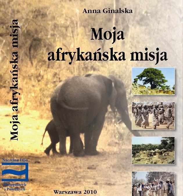 """Zapraszamy do zakupu książki pt. """"Moja afrykańska misja"""" Anna Ginalska."""