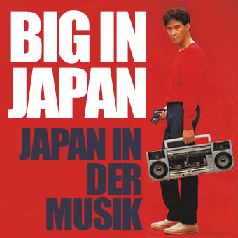 Big in Japan - Japan in der Musik-