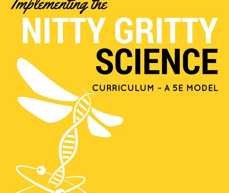 Implementing the Nitty Gritty Science Curriculum ~ 5E Model