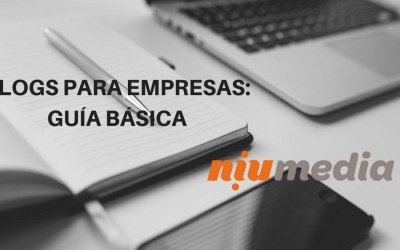 Guía Esencial de Blogs Para Empresas, Todo lo que Debes Saber