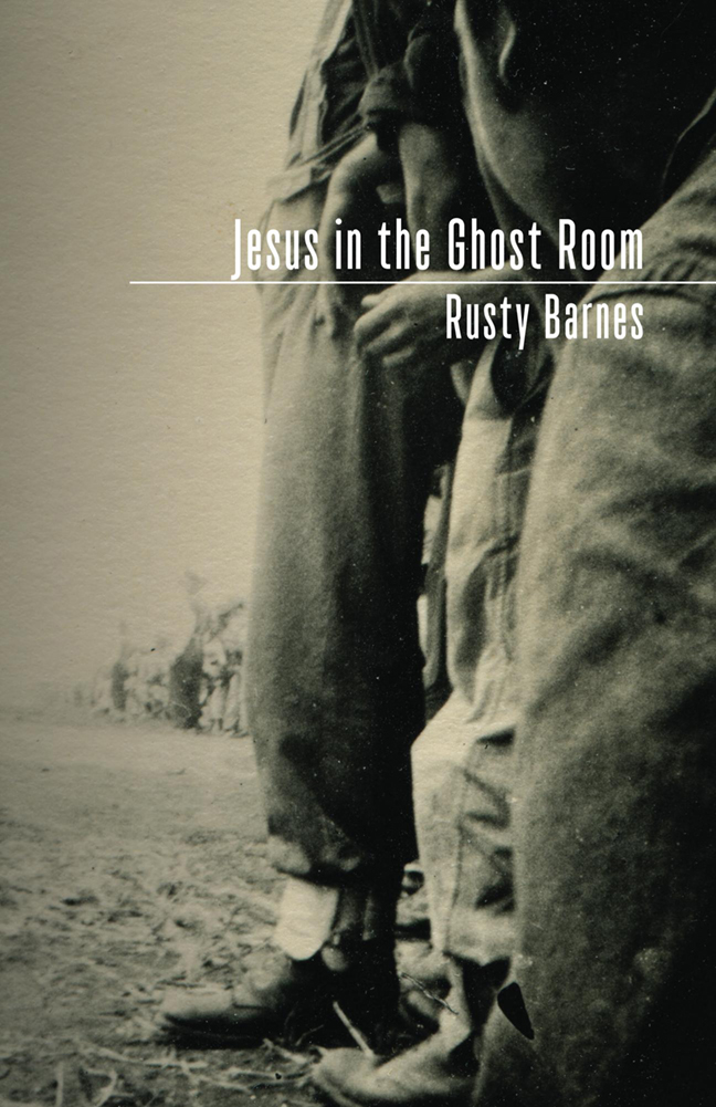 JESUS IN THE GHOST ROOM · RUSTY BARNES