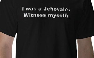 Jehovah's Witness, been there got the t-shirt