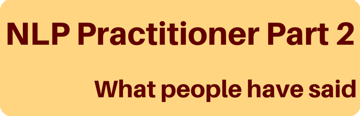 NLP Practitioner Part 2 - what people have said