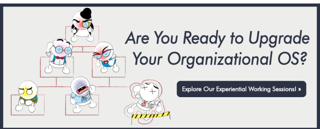 Thinking about a restructure? Maybe you should upgrade your OS instead. Explore our experiential working sessions!