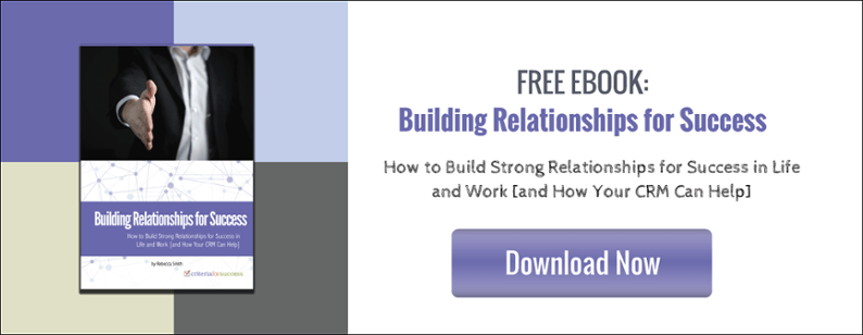 Building Relationships for Success in Life and Work [and How Your CRM Can Help]