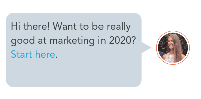 Hi there! Want to be really good at marketing in 2020? Start here.