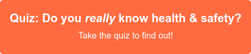 How well do you really know health and safety? Take the quiz to find out!
