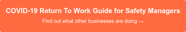 COVID-19 Return To WorkGuide for Safety Managers  Find out what other businesses are doing →