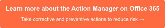 Learn more about the Action Manager on Office 365 Take corrective and preventive actions to reduce risk →