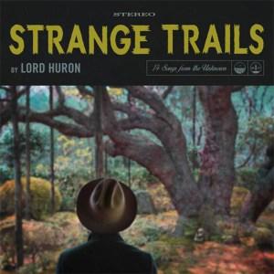 Lord Huron – Strange Trails