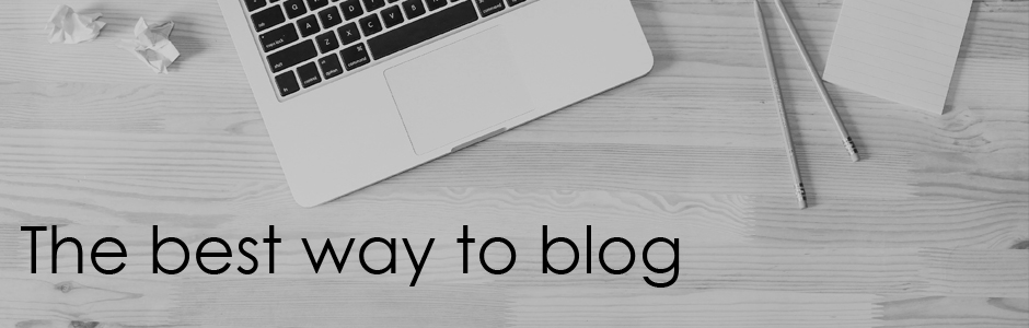 Best way to blog: follow these 8 simple steps to write a great post