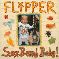 FLIPPER - Sex Bomb Baby !